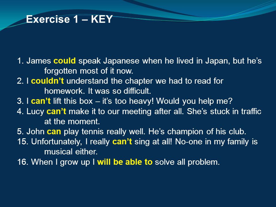 Exercise 1 – KEY 1. James could speak Japanese when he lived in Japan, but he's forgotten most of it now.