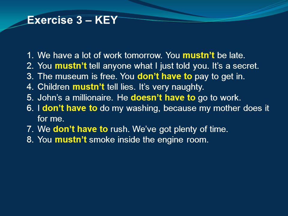 Exercise 3 – KEY We have a lot of work tomorrow. You mustn't be late.