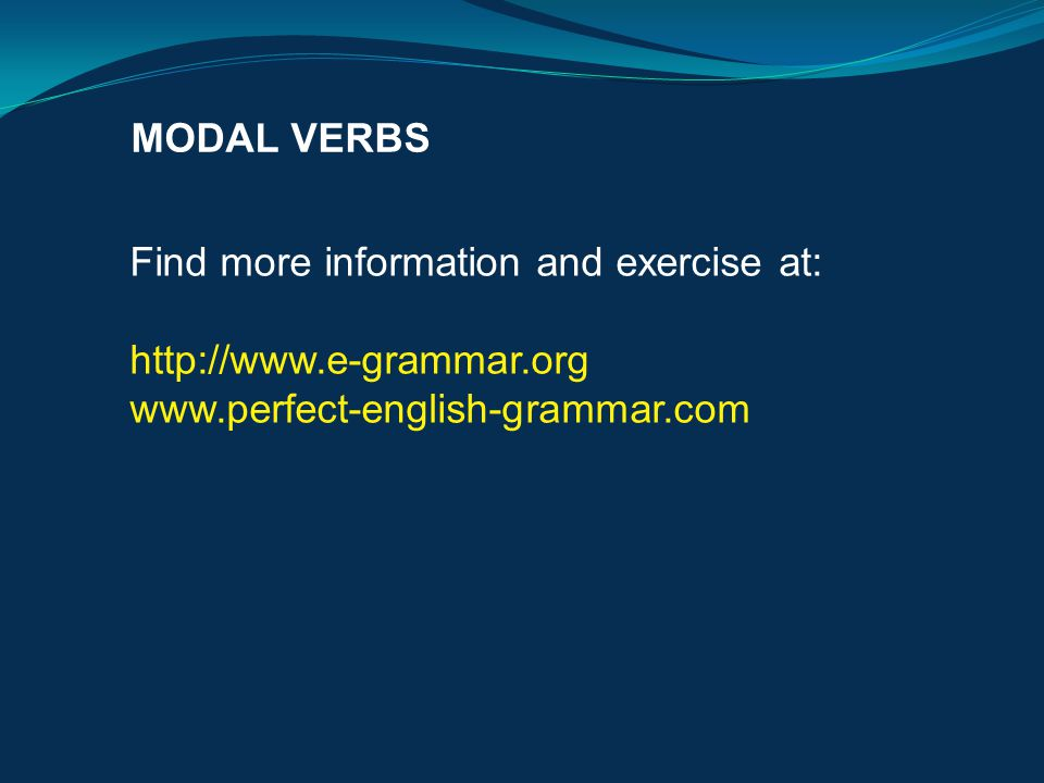 MODAL VERBS Find more information and exercise at: http://www.e-grammar.org.
