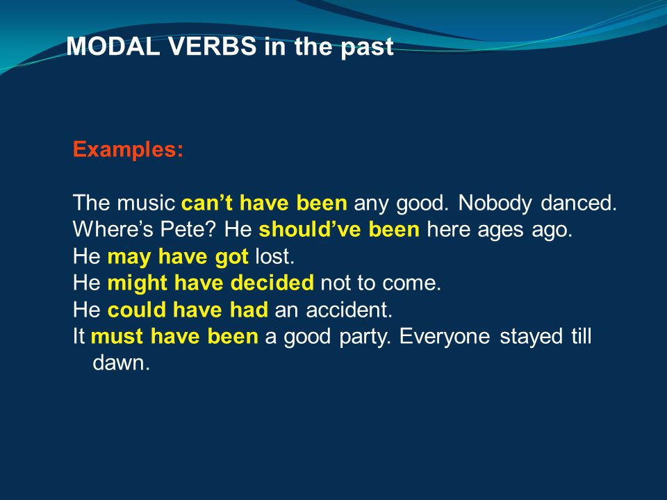 MODAL VERBS in the past Examples: