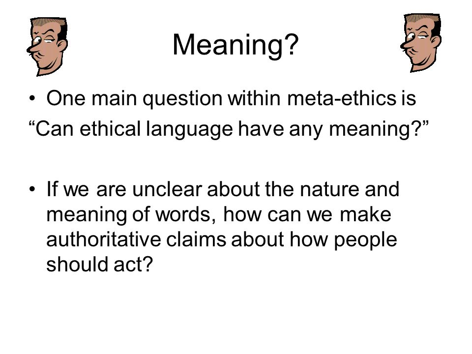 Meaning One main question within meta-ethics is