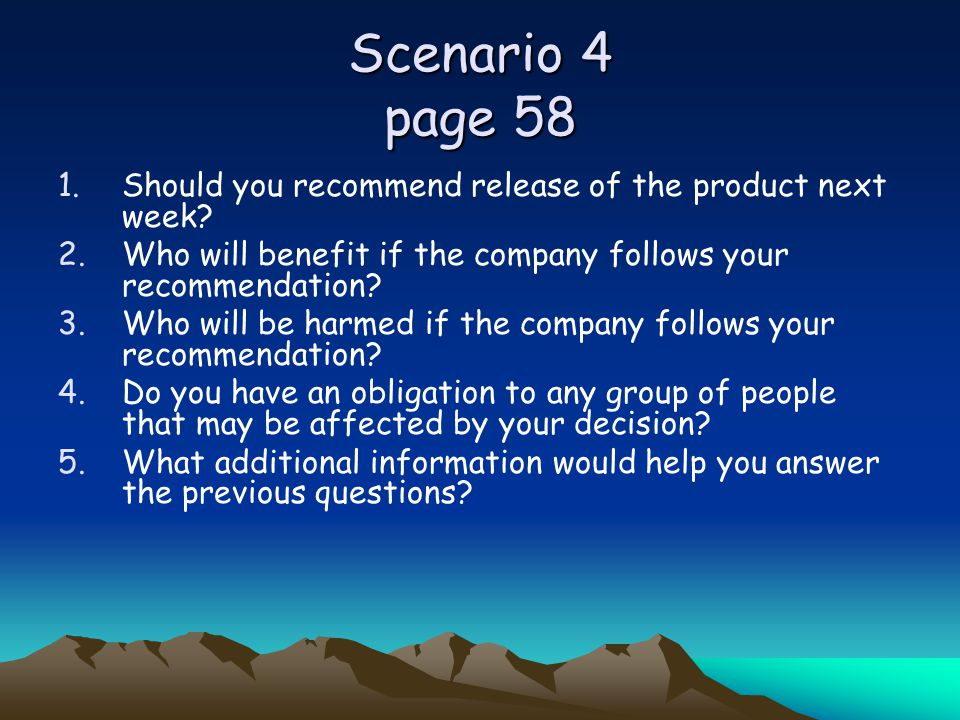 Scenario 4 page 58 Should you recommend release of the product next week Who will benefit if the company follows your recommendation