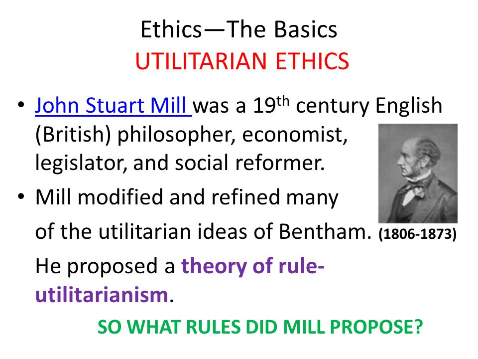 Ethics—The Basics UTILITARIAN ETHICS