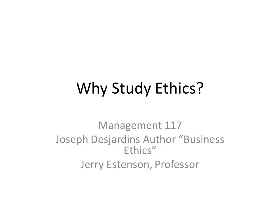 Why Study Ethics Management 117