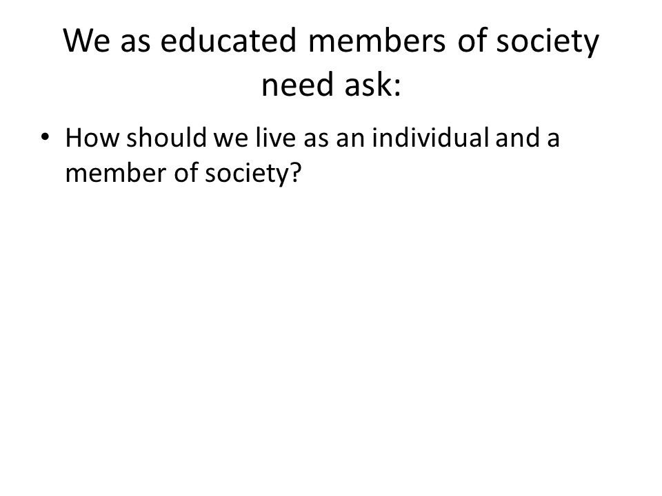 We as educated members of society need ask: