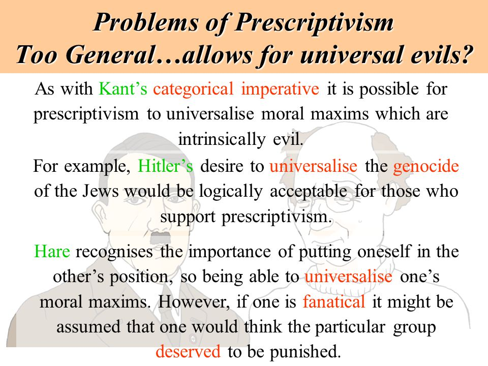 Problems of Prescriptivism Too General…allows for universal evils