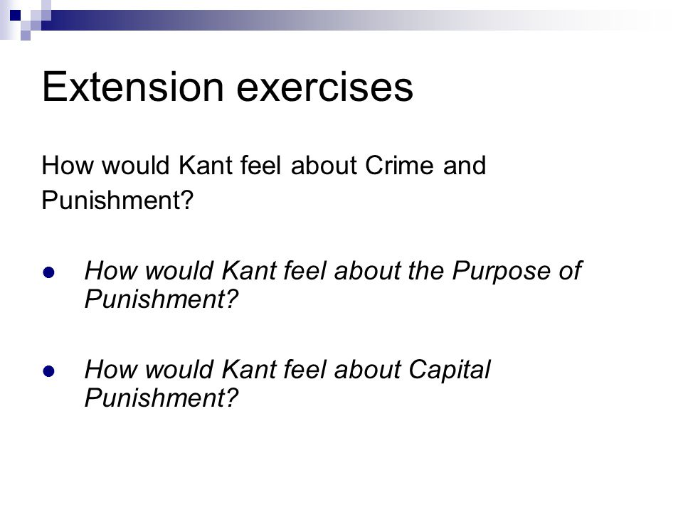 Extension exercises How would Kant feel about Crime and Punishment