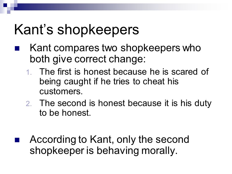 Kant's shopkeepers Kant compares two shopkeepers who both give correct change: