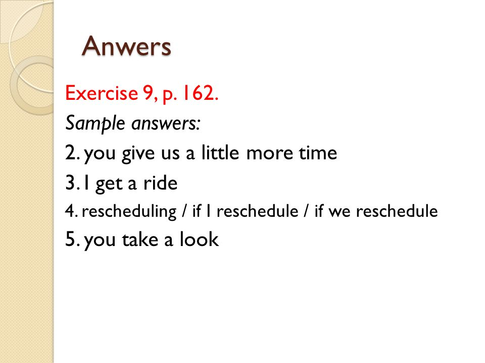 Anwers Exercise 9, p. 162. Sample answers: