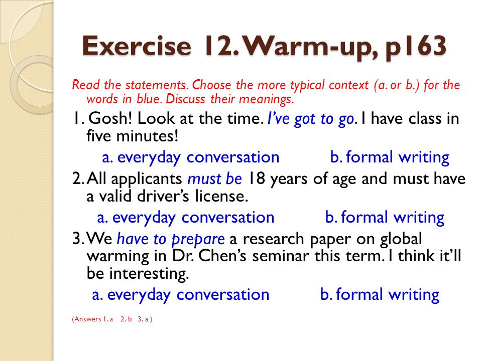 Exercise 12. Warm-up, p163 Read the statements. Choose the more typical context (a. or b.) for the words in blue. Discuss their meanings.