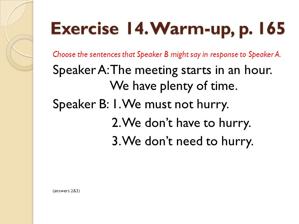 Exercise 14. Warm-up, p. 165 Choose the sentences that Speaker B might say in response to Speaker A.