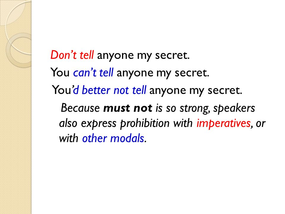 Don't tell anyone my secret. You can't tell anyone my secret