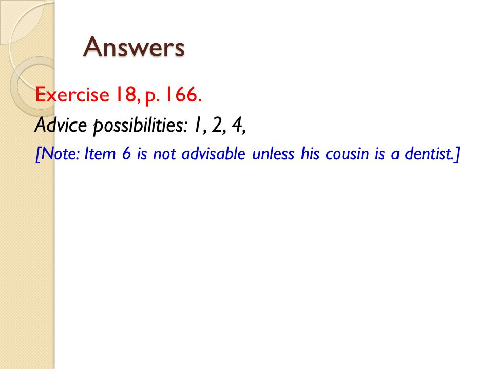 Answers Exercise 18, p. 166. Advice possibilities: 1, 2, 4,