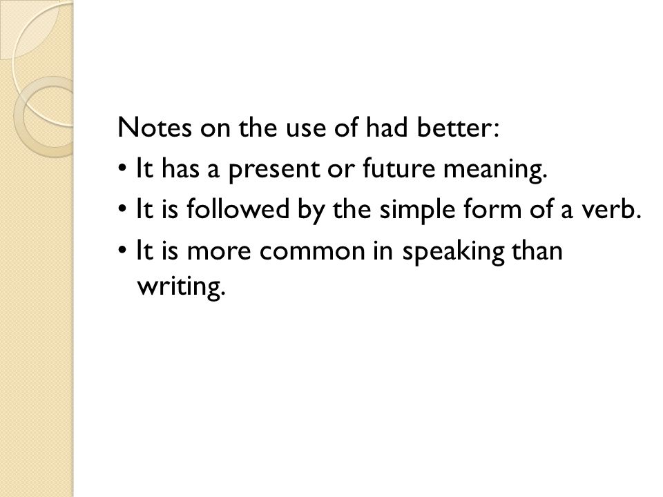 Notes on the use of had better: • It has a present or future meaning