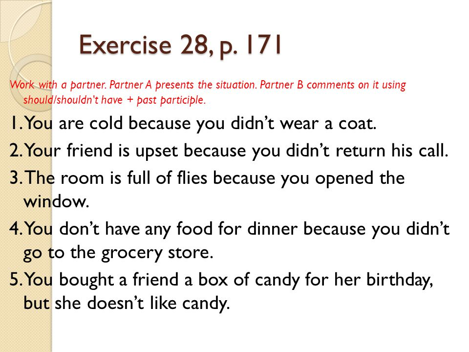 Exercise 28, p. 171 1. You are cold because you didn't wear a coat.