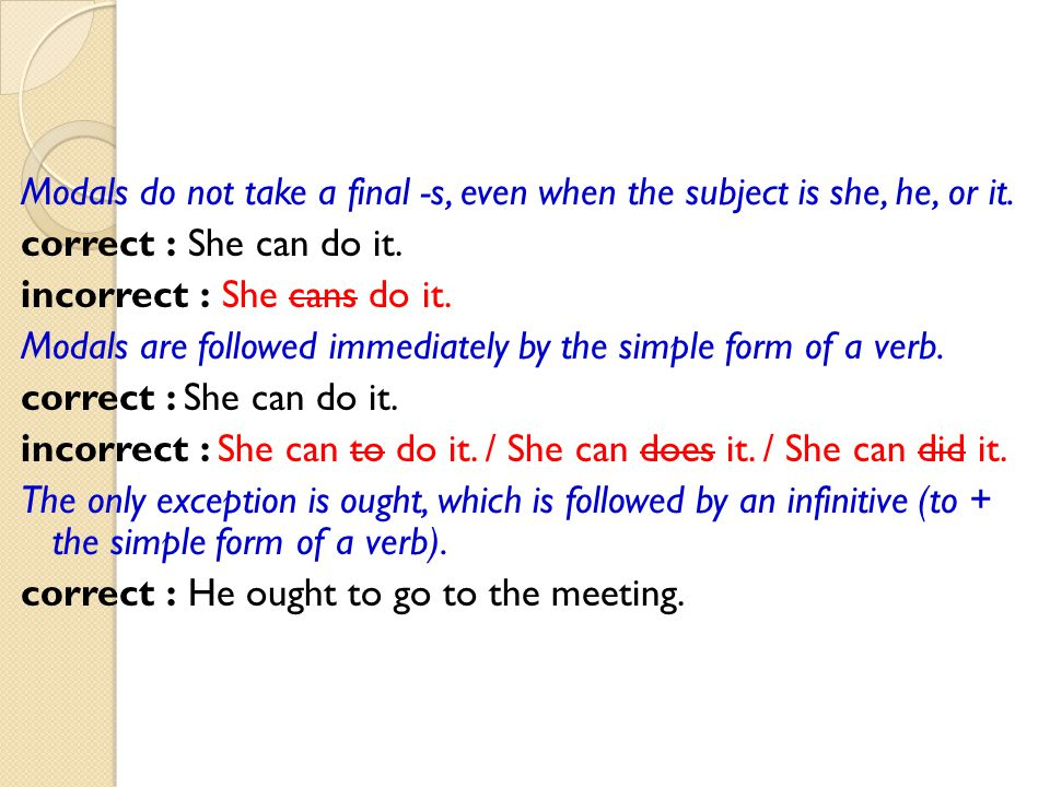 Modals do not take a final -s, even when the subject is she, he, or it
