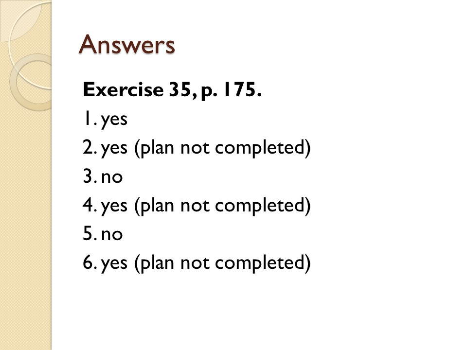 Answers Exercise 35, p. 175. 1. yes 2. yes (plan not completed) 3.