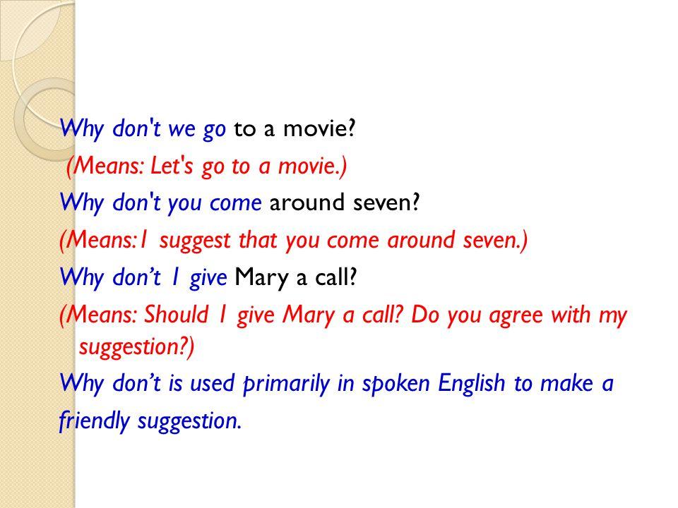 Why don t we go to a movie. (Means: Let s go to a movie
