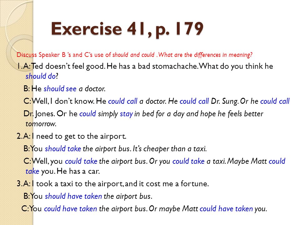 Exercise 41, p. 179 Discuss Speaker B 's and C's use of should and could . What are the differences in meaning