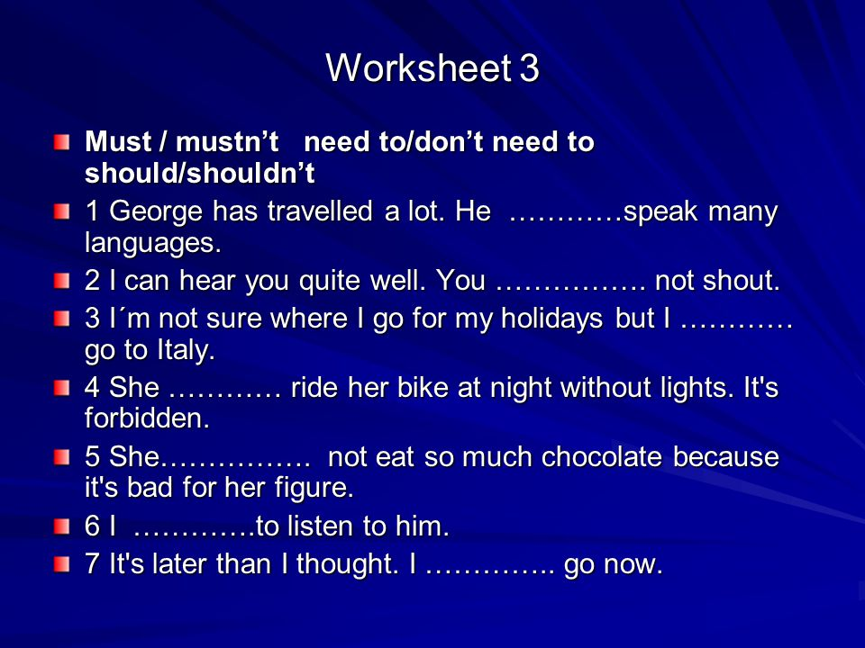 Worksheet 3 Must / mustn't need to/don't need to should/shouldn't