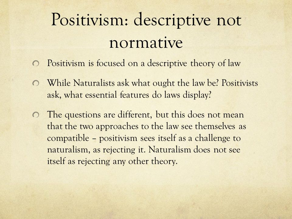 Positivism: descriptive not normative