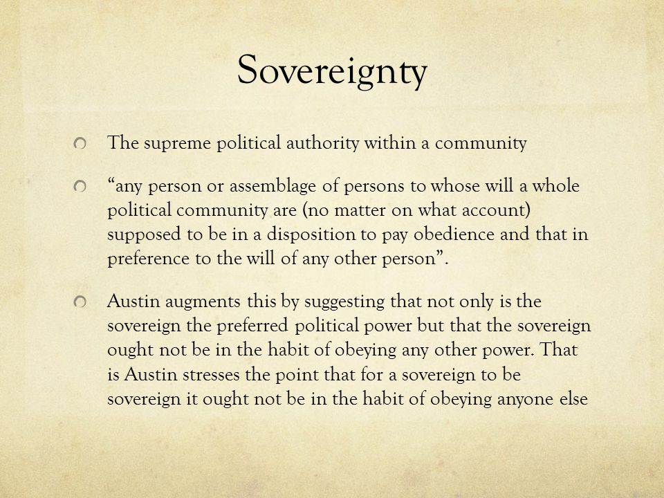 Sovereignty The supreme political authority within a community