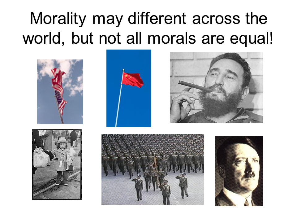 Morality may different across the world, but not all morals are equal!