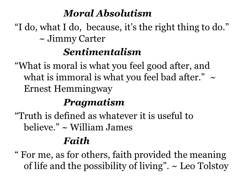 Moral Absolutism I do, what I do, because, it's the right thing to do. ~ Jimmy Carter. Sentimentalism.