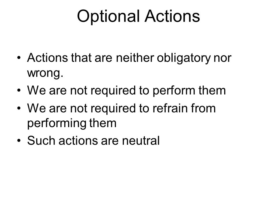 Optional Actions Actions that are neither obligatory nor wrong.