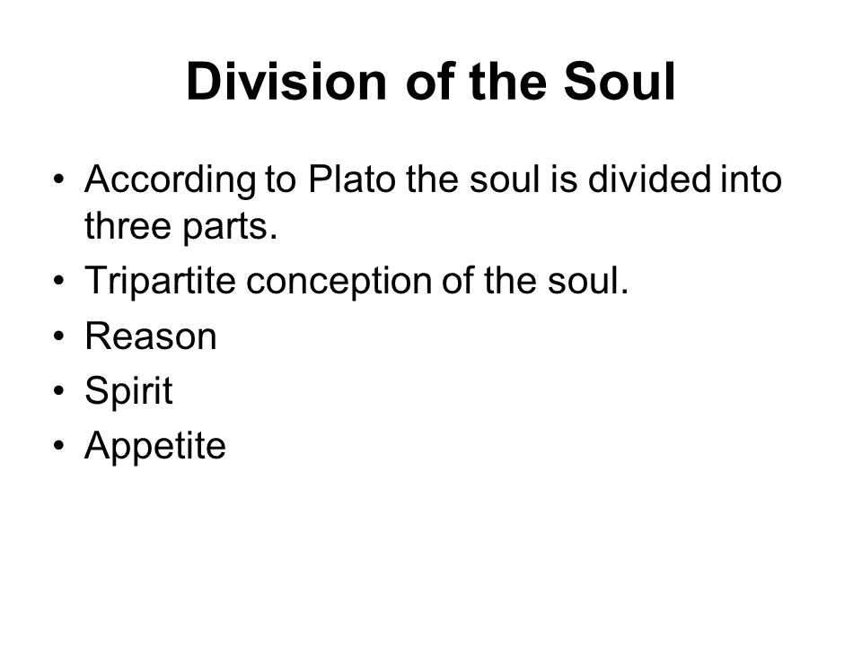 Division of the Soul According to Plato the soul is divided into three parts. Tripartite conception of the soul.