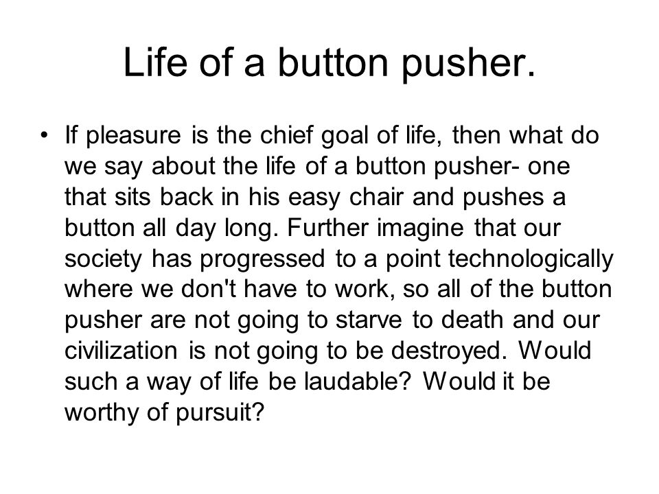 Life of a button pusher.