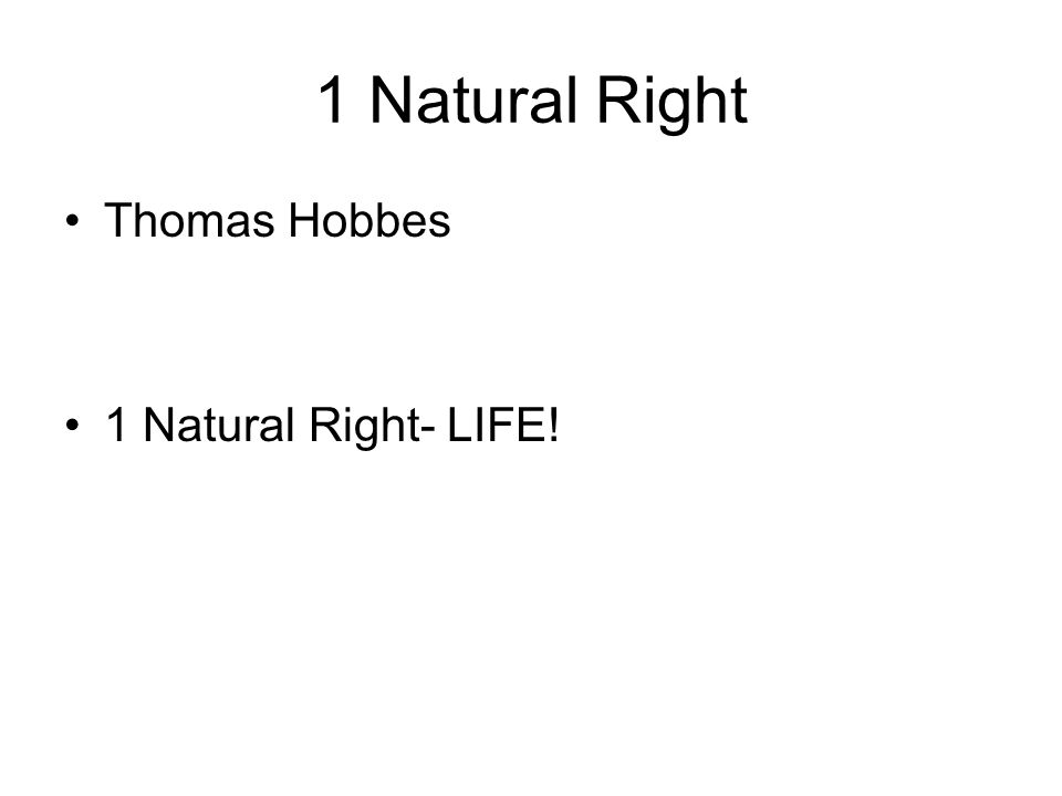 1 Natural Right Thomas Hobbes 1 Natural Right- LIFE!