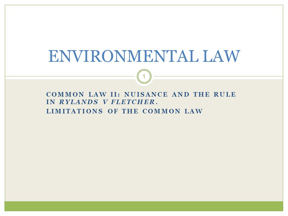 ENVIRONMENTAL LAW Common Law II: Nuisance and The Rule in Rylands v Fletcher.