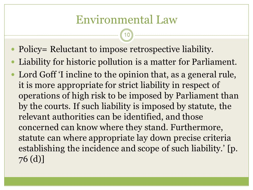 Environmental Law Policy= Reluctant to impose retrospective liability.