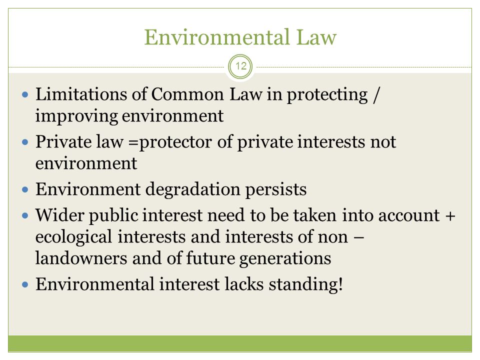 Environmental Law Limitations of Common Law in protecting / improving environment. Private law =protector of private interests not environment.