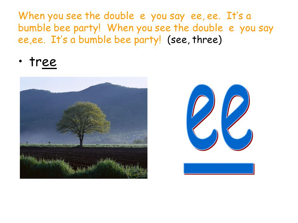 When you see the double e you say ee, ee. It's a bumble bee party