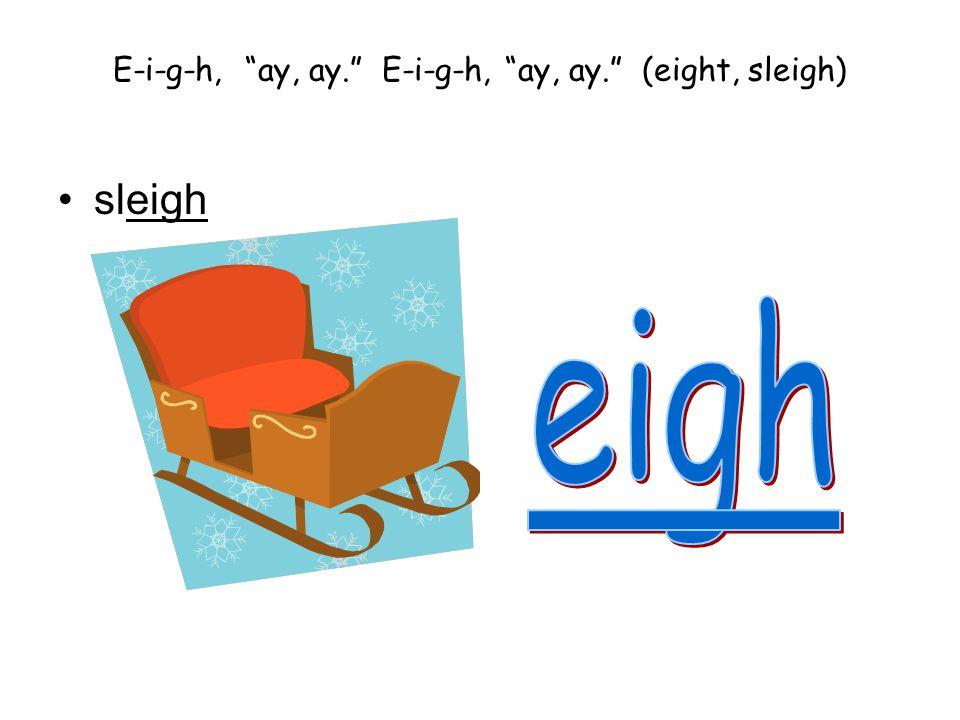 E-i-g-h, ay, ay. E-i-g-h, ay, ay. (eight, sleigh)
