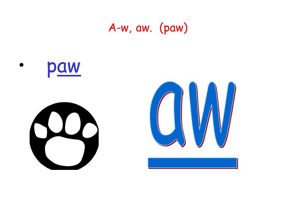 A-w, aw. (paw) paw aw