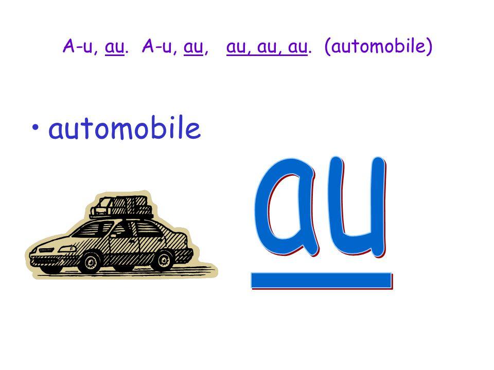 A-u, au. A-u, au, au, au, au. (automobile)