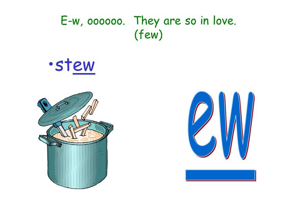 E-w, oooooo. They are so in love. (few)