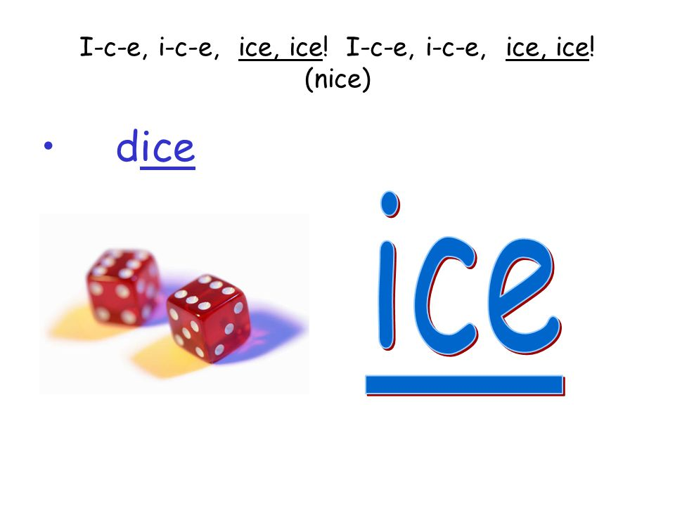 I-c-e, i-c-e, ice, ice! I-c-e, i-c-e, ice, ice! (nice)