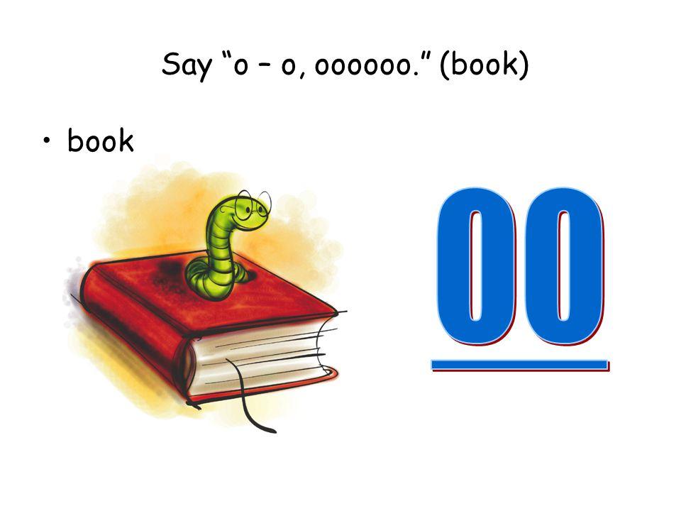 Say o – o, oooooo. (book)