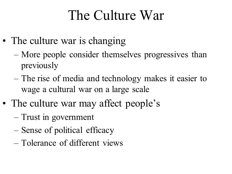 The Culture War The culture war is changing