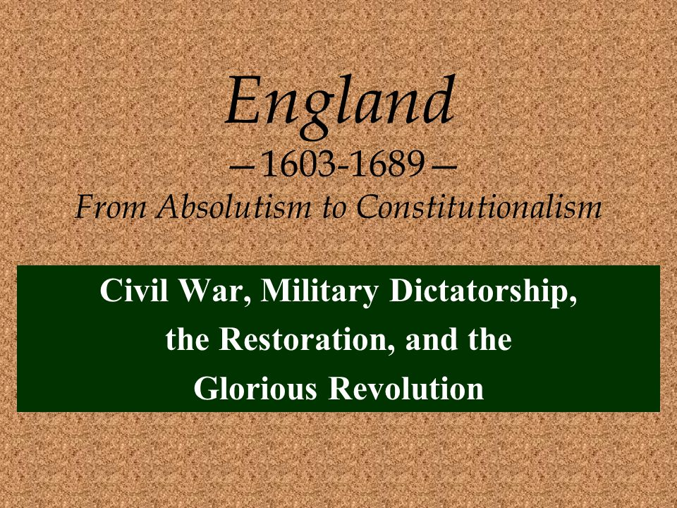 England —1603-1689— From Absolutism to Constitutionalism
