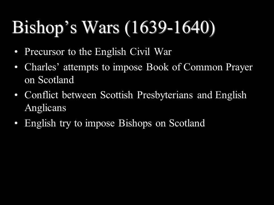 Bishop's Wars (1639-1640) Precursor to the English Civil War
