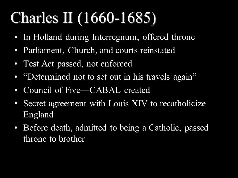 Charles II (1660-1685) In Holland during Interregnum; offered throne