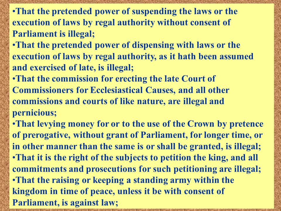 That the pretended power of suspending the laws or the execution of laws by regal authority without consent of Parliament is illegal;