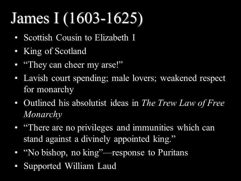 James I (1603-1625) Scottish Cousin to Elizabeth I King of Scotland