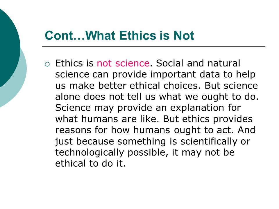 Cont…What Ethics is Not
