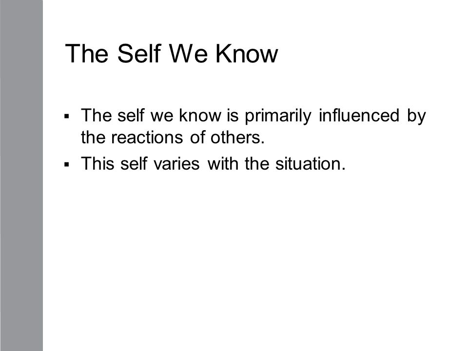 The Self We Know The self we know is primarily influenced by the reactions of others.